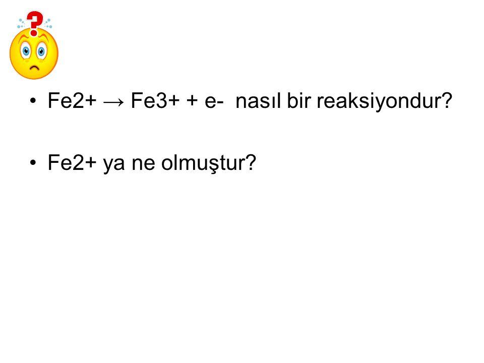 Fe2+ → Fe3+ + e- nasıl bir reaksiyondur? Fe2+ ya ne olmuştur?