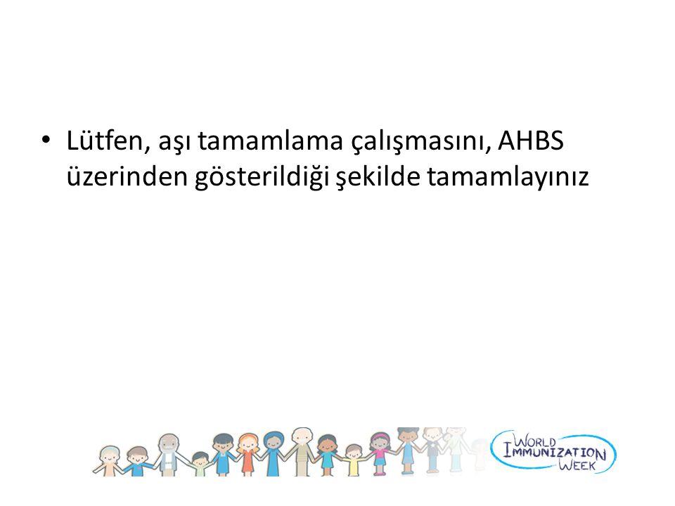 Lütfen, aşı tamamlama çalışmasını, AHBS üzerinden gösterildiği şekilde tamamlayınız
