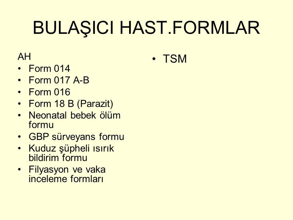 BULAŞICI HAST.FORMLAR AH Form 014 Form 017 A-B Form 016 Form 18 B (Parazit) Neonatal bebek ölüm formu GBP sürveyans formu Kuduz şüpheli ısırık bildiri