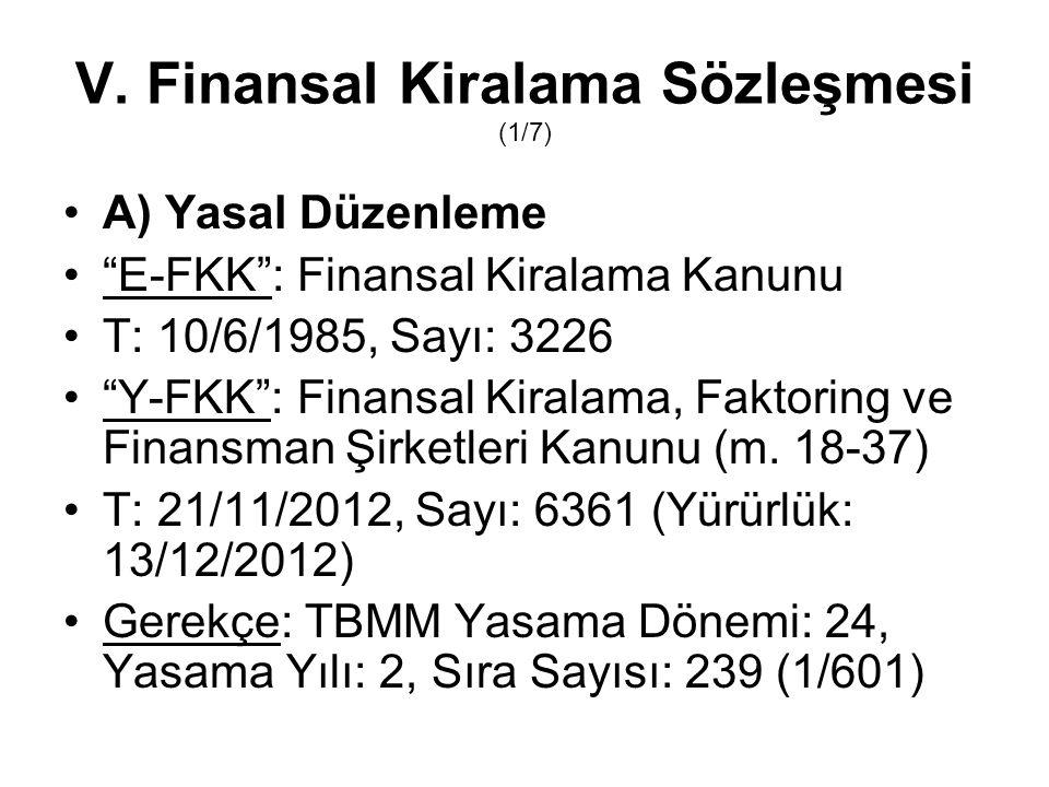 """V. Finansal Kiralama Sözleşmesi (1/7) A) Yasal Düzenleme """"E-FKK"""": Finansal Kiralama Kanunu T: 10/6/1985, Sayı: 3226 """"Y-FKK"""": Finansal Kiralama, Faktor"""