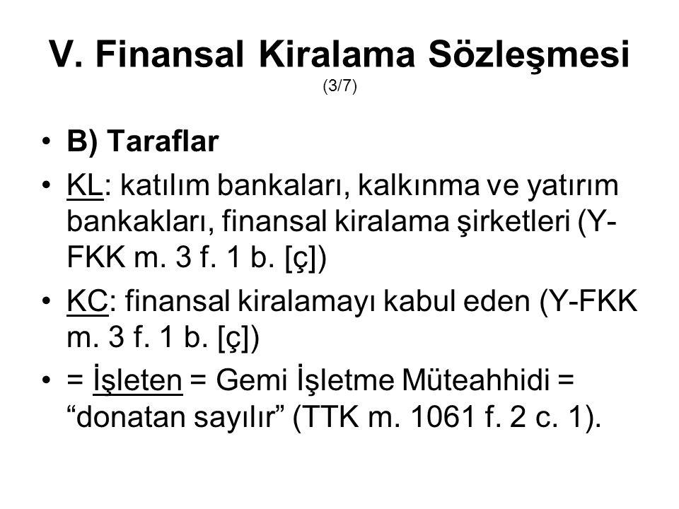 V. Finansal Kiralama Sözleşmesi (3/7) B) Taraflar KL: katılım bankaları, kalkınma ve yatırım bankakları, finansal kiralama şirketleri (Y- FKK m. 3 f.