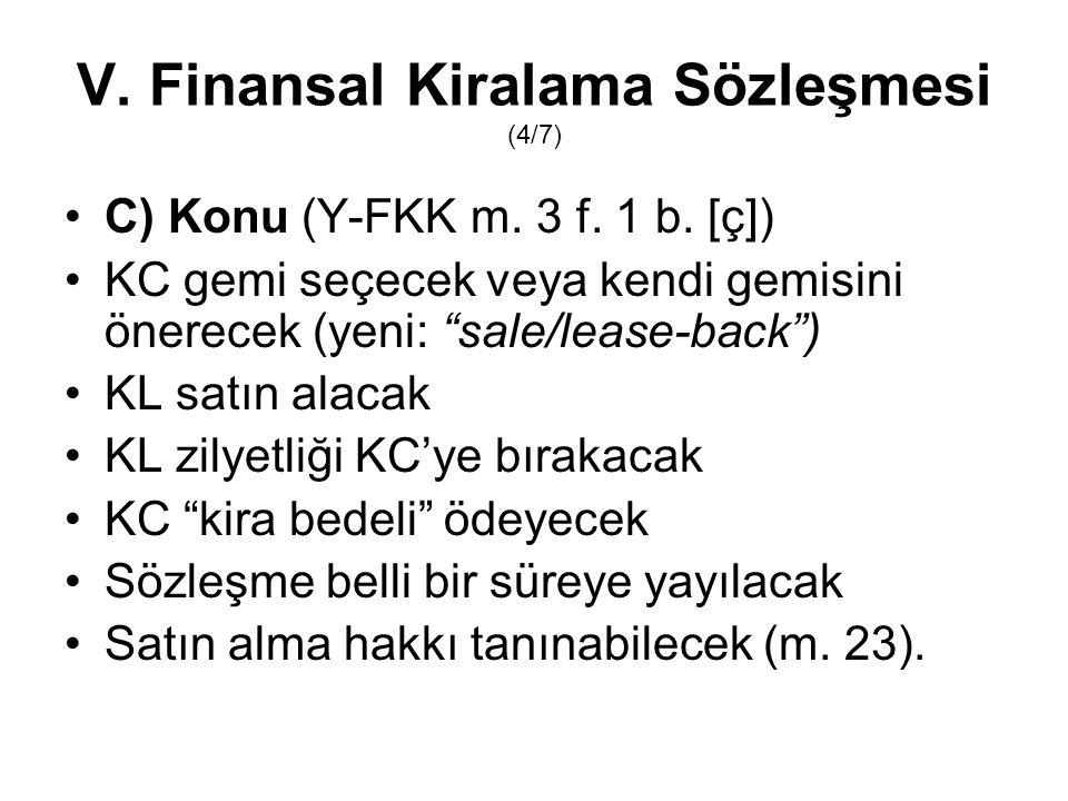 """V. Finansal Kiralama Sözleşmesi (4/7) C) Konu (Y-FKK m. 3 f. 1 b. [ç]) KC gemi seçecek veya kendi gemisini önerecek (yeni: """"sale/lease-back"""") KL satın"""