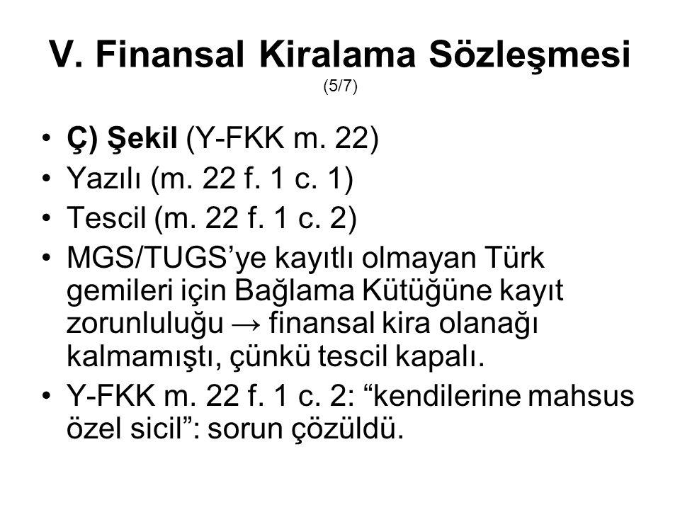 V. Finansal Kiralama Sözleşmesi (5/7) Ç) Şekil (Y-FKK m. 22) Yazılı (m. 22 f. 1 c. 1) Tescil (m. 22 f. 1 c. 2) MGS/TUGS'ye kayıtlı olmayan Türk gemile