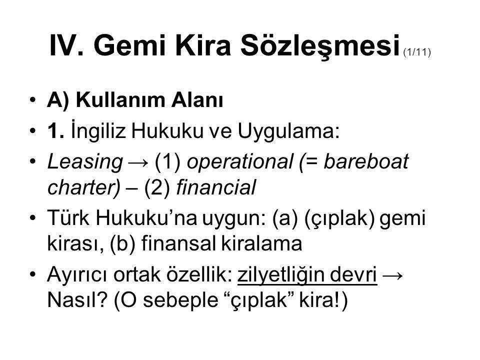 IV. Gemi Kira Sözleşmesi (1/11) A) Kullanım Alanı 1. İngiliz Hukuku ve Uygulama: Leasing → (1) operational (= bareboat charter) – (2) financial Türk H