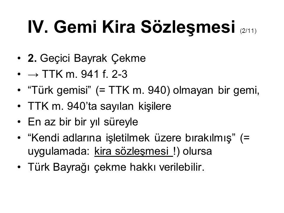 """IV. Gemi Kira Sözleşmesi (2/11) 2. Geçici Bayrak Çekme → TTK m. 941 f. 2-3 """"Türk gemisi"""" (= TTK m. 940) olmayan bir gemi, TTK m. 940'ta sayılan kişile"""