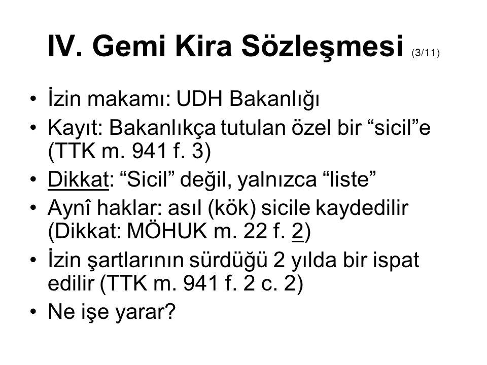 """IV. Gemi Kira Sözleşmesi (3/11) İzin makamı: UDH Bakanlığı Kayıt: Bakanlıkça tutulan özel bir """"sicil""""e (TTK m. 941 f. 3) Dikkat: """"Sicil"""" değil, yalnız"""