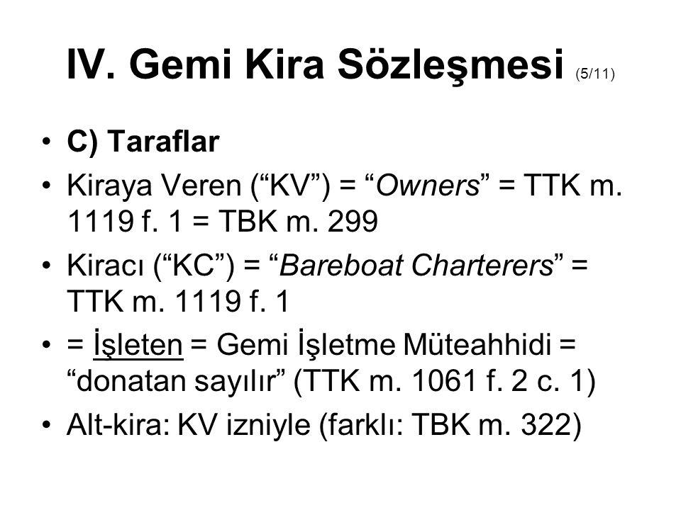 "IV. Gemi Kira Sözleşmesi (5/11) C) Taraflar Kiraya Veren (""KV"") = ""Owners"" = TTK m. 1119 f. 1 = TBK m. 299 Kiracı (""KC"") = ""Bareboat Charterers"" = TTK"