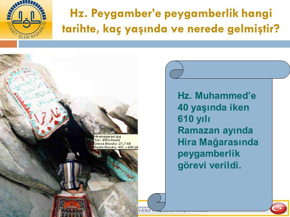Hz. Peygamber'e peygamberlik hangi tarihte, kaç yaşında ve nerede gelmiştir? Hz. Muhammed'e 40 yaşında iken 610 yılı Ramazan ayında Hira Mağarasında p