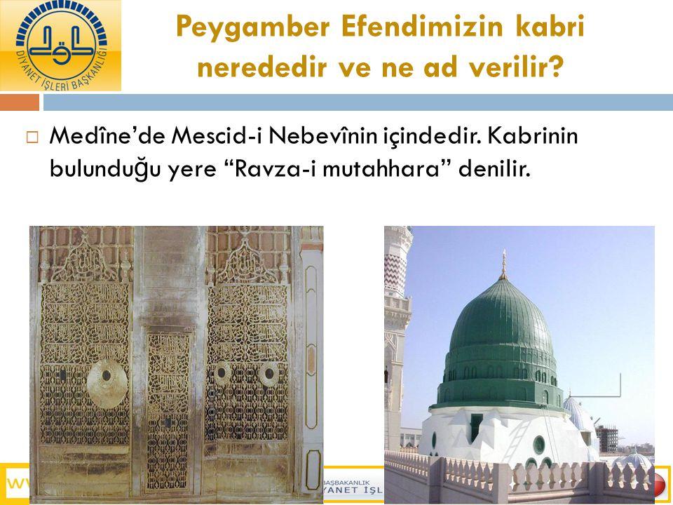 """Peygamber Efendimizin kabri nerededir ve ne ad verilir?  Medîne'de Mescid-i Nebevînin içindedir. Kabrinin bulundu ğ u yere """"Ravza-i mutahhara'' denil"""