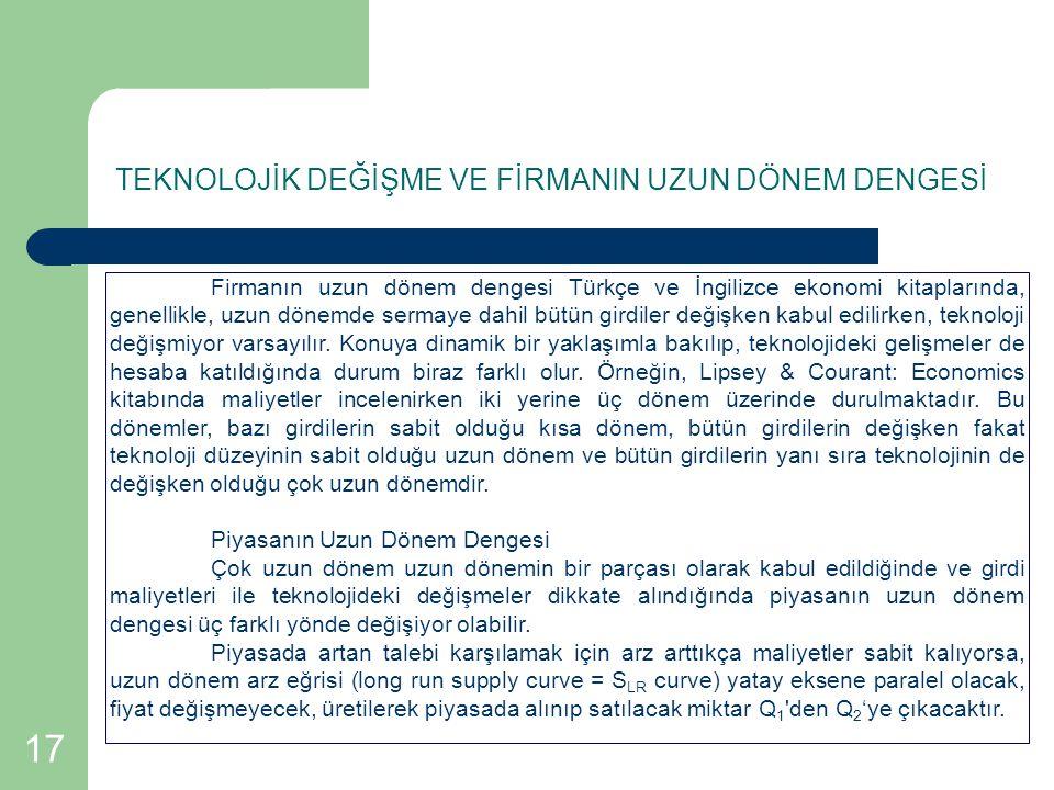17 TEKNOLOJİK DEĞİŞME VE FİRMANIN UZUN DÖNEM DENGESİ Firmanın uzun dönem dengesi Türkçe ve İngilizce ekonomi kitaplarında, genellikle, uzun dönemde se