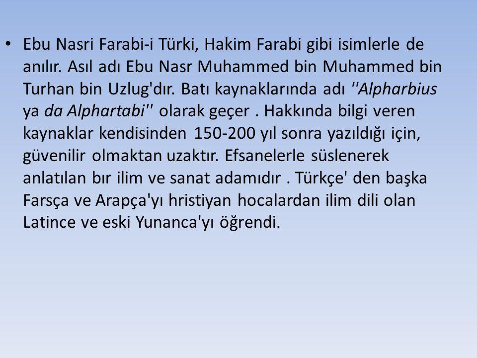 Ebu Nasri Farabi-i Türki, Hakim Farabi gibi isimlerle de anılır. Asıl adı Ebu Nasr Muhammed bin Muhammed bin Turhan bin Uzlug'dır. Batı kaynaklarında