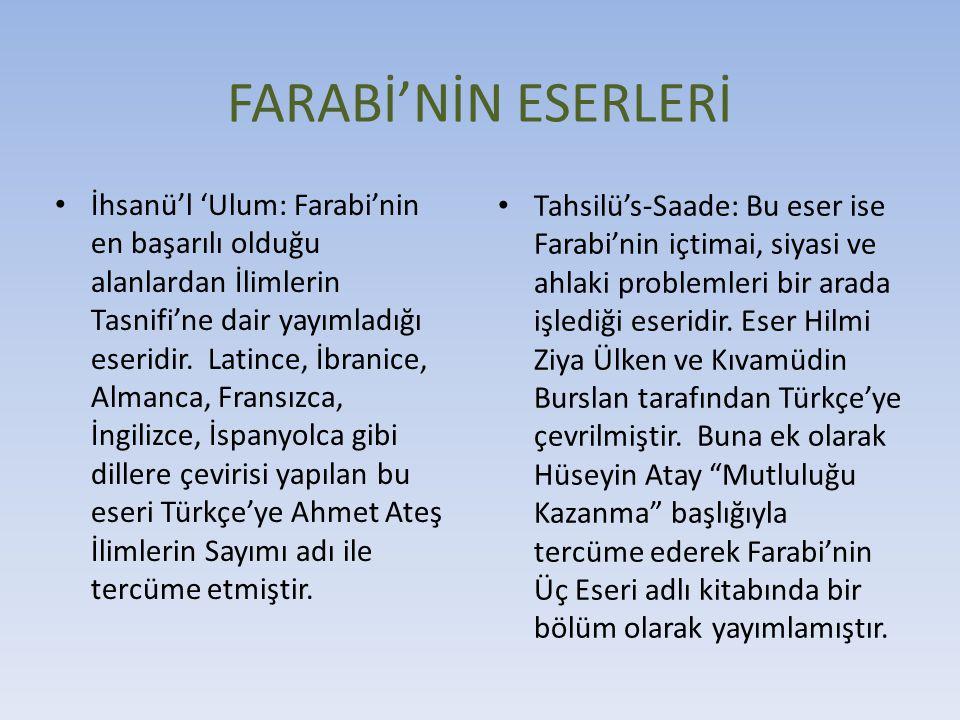 FARABİ'NİN ESERLERİ İhsanü'l 'Ulum: Farabi'nin en başarılı olduğu alanlardan İlimlerin Tasnifi'ne dair yayımladığı eseridir. Latince, İbranice, Almanc