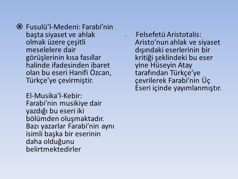  Fusulü'l-Medeni: Farabi'nin başta siyaset ve ahlak olmak üzere çeşitli meselelere dair görüşlerinin kısa fasıllar halinde ifadesinden ibaret olan bu