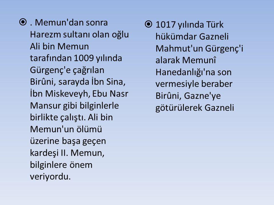 . Memun'dan sonra Harezm sultanı olan oğlu Ali bin Memun tarafından 1009 yılında Gürgenç'e çağrılan Birûni, sarayda İbn Sina, İbn Miskeveyh, Ebu Nasr