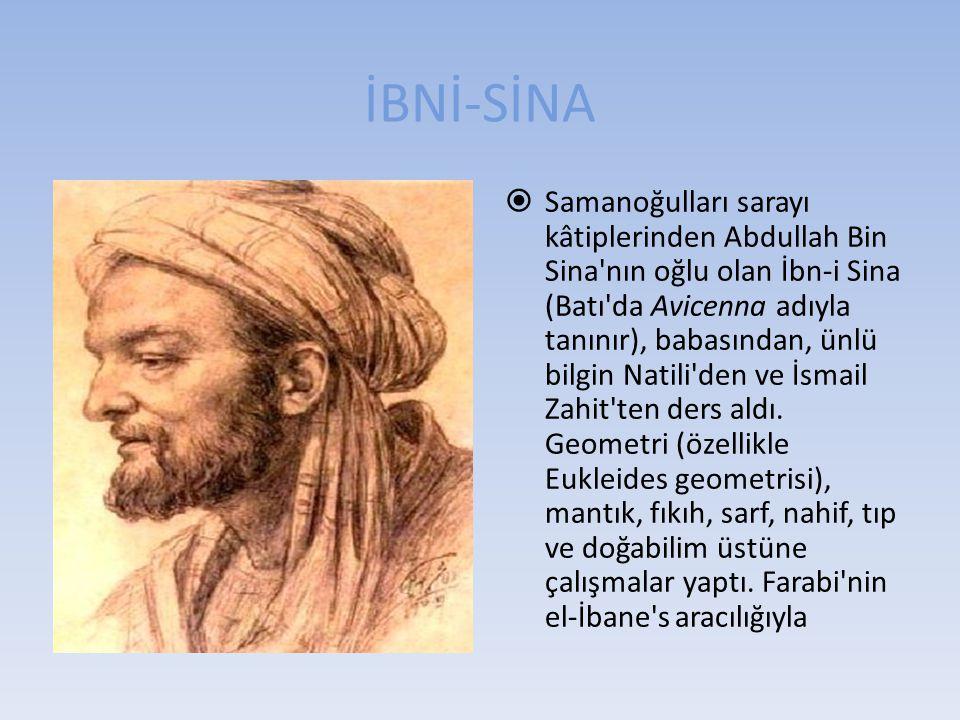 İBNİ-SİNA  Samanoğulları sarayı kâtiplerinden Abdullah Bin Sina'nın oğlu olan İbn-i Sina (Batı'da Avicenna adıyla tanınır), babasından, ünlü bilgin N