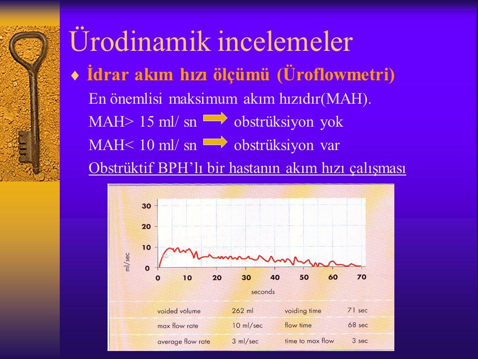 Ürodinamik incelemeler  İdrar akım hızı ölçümü (Üroflowmetri) En önemlisi maksimum akım hızıdır(MAH). MAH> 15 ml/ sn obstrüksiyon yok MAH< 10 ml/ sn