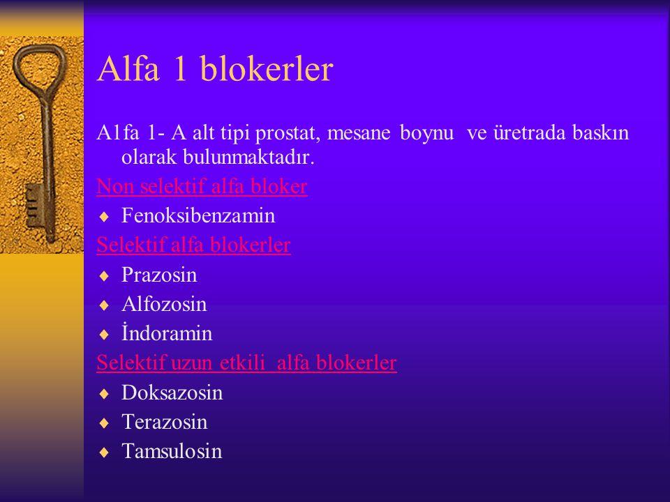 Alfa 1 blokerler Α1fa 1- A alt tipi prostat, mesane boynu ve üretrada baskın olarak bulunmaktadır. Non selektif alfa bloker  Fenoksibenzamin Selektif