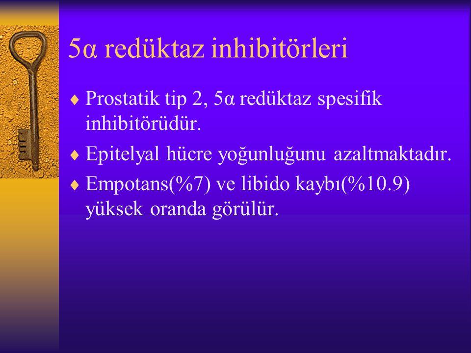 5α redüktaz inhibitörleri  Prostatik tip 2, 5α redüktaz spesifik inhibitörüdür.  Epitelyal hücre yoğunluğunu azaltmaktadır.  Empotans(%7) ve libido