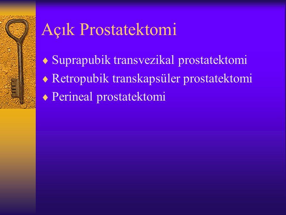 Açık Prostatektomi  Suprapubik transvezikal prostatektomi  Retropubik transkapsüler prostatektomi  Perineal prostatektomi