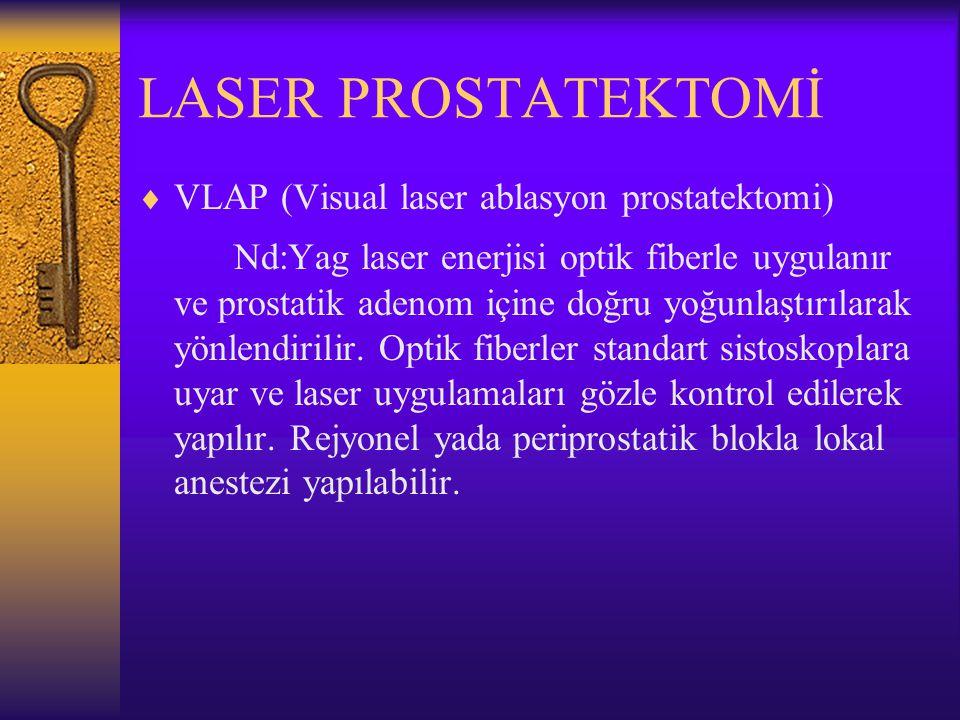 LASER PROSTATEKTOMİ  VLAP (Visual laser ablasyon prostatektomi) Nd:Yag laser enerjisi optik fiberle uygulanır ve prostatik adenom içine doğru yoğunla