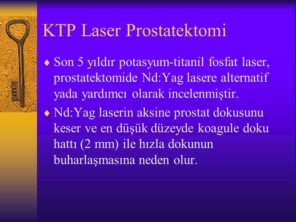 KTP Laser Prostatektomi  Son 5 yıldır potasyum-titanil fosfat laser, prostatektomide Nd:Yag lasere alternatif yada yardımcı olarak incelenmiştir.  N
