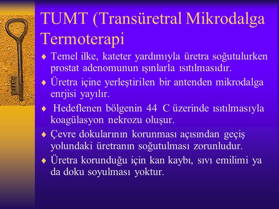 TUMT (Transüretral Mikrodalga Termoterapi  Temel ilke, kateter yardımıyla üretra soğutulurken prostat adenomunun ışınlarla ısıtılmasıdır.  Üretra iç