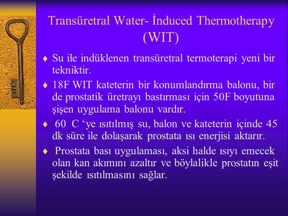 Transüretral Water- İnduced Thermotherapy (WIT)  Su ile indüklenen transüretral termoterapi yeni bir tekniktir.  18F WIT kateterin bir konumlandırma