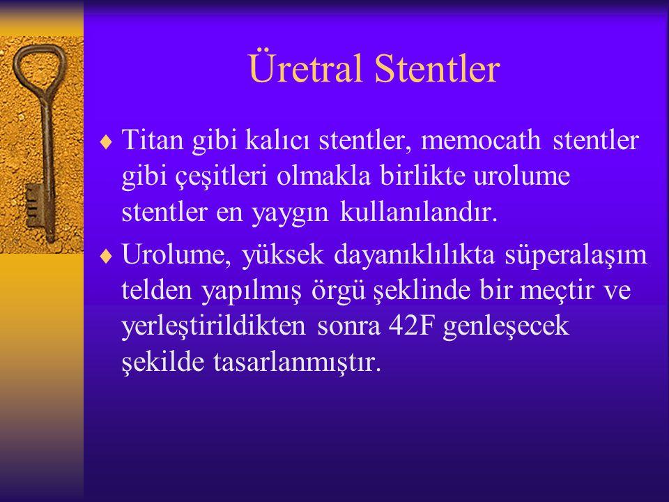 Üretral Stentler  Titan gibi kalıcı stentler, memocath stentler gibi çeşitleri olmakla birlikte urolume stentler en yaygın kullanılandır.  Urolume,