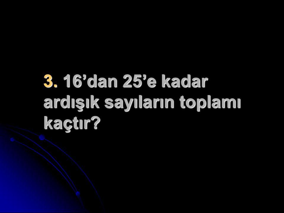 Çözüm 3: Önce 16'dan 25'e kadar kaç tane doğal sayı olduğu bulunur.