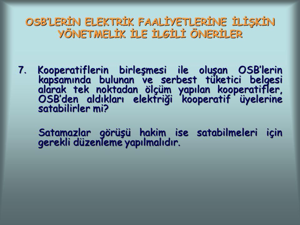 OSB'LERİN ELEKTRİK FAALİYETLERİNE İLİŞKİN YÖNETMELİK İLE İLGİLİ ÖNERİLER 7. Kooperatiflerin birleşmesi ile oluşan OSB'lerin kapsamında bulunan ve serb