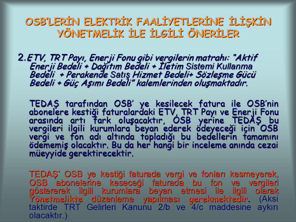 """OSB'LERİN ELEKTRİK FAALİYETLERİNE İLİŞKİN YÖNETMELİK İLE İLGİLİ ÖNERİLER 2. ETV, TRT Payı, Enerji Fonu gibi vergilerin matrahı: """"Aktif Enerji Bedeli +"""