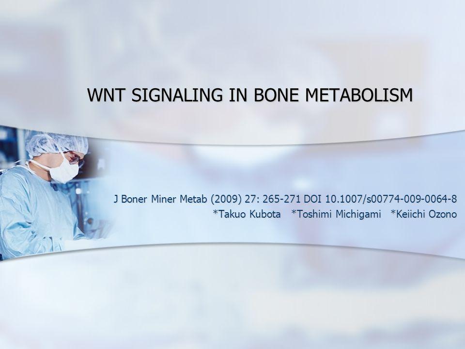 WNT SIGNALING IN BONE METABOLISM J Boner Miner Metab (2009) 27: 265-271 DOI 10.1007/s00774-009-0064-8 *Takuo Kubota *Toshimi Michigami *Keiichi Ozono