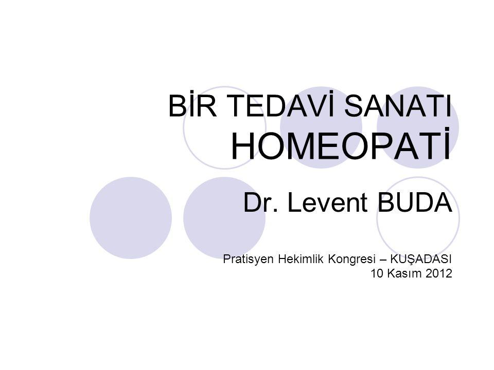 BİR TEDAVİ SANATI HOMEOPATİ Dr. Levent BUDA Pratisyen Hekimlik Kongresi – KUŞADASI 10 Kasım 2012