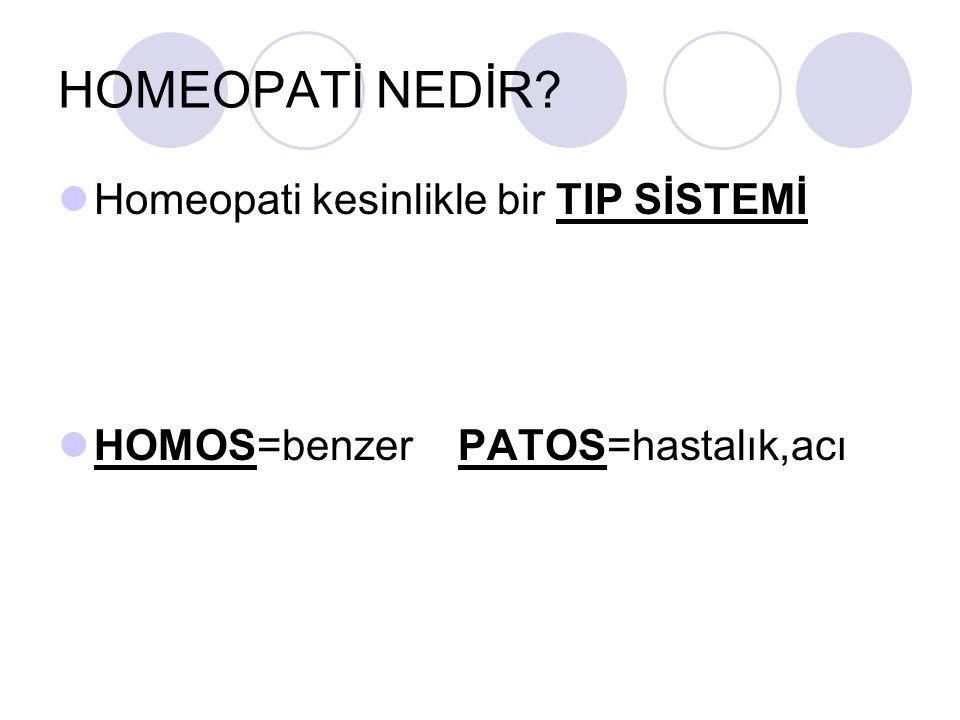HOMEOPATİ NEDİR? Homeopati kesinlikle bir TIP SİSTEMİ HOMOS=benzer PATOS=hastalık,acı
