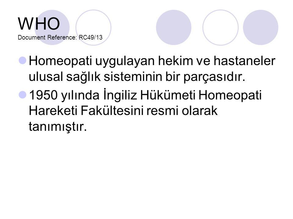 WHO Document Reference: RC49/13 Homeopati uygulayan hekim ve hastaneler ulusal sağlık sisteminin bir parçasıdır.