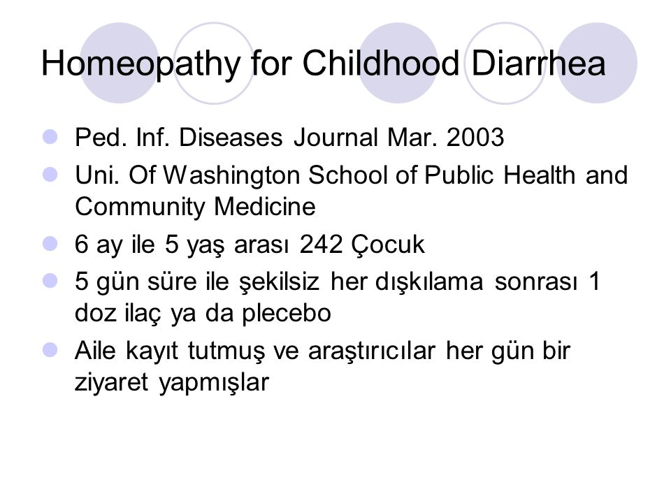 Homeopathy for Childhood Diarrhea Ped. Inf. Diseases Journal Mar. 2003 Uni. Of Washington School of Public Health and Community Medicine 6 ay ile 5 ya