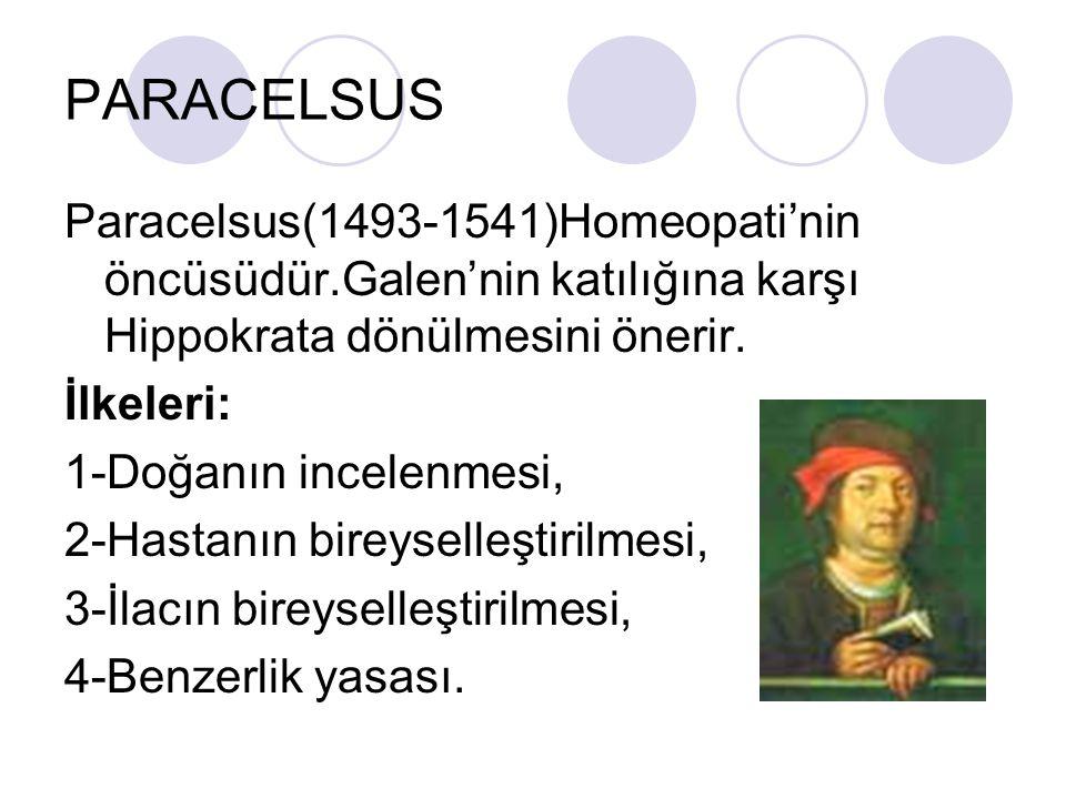 PARACELSUS Paracelsus(1493-1541)Homeopati'nin öncüsüdür.Galen'nin katılığına karşı Hippokrata dönülmesini önerir.