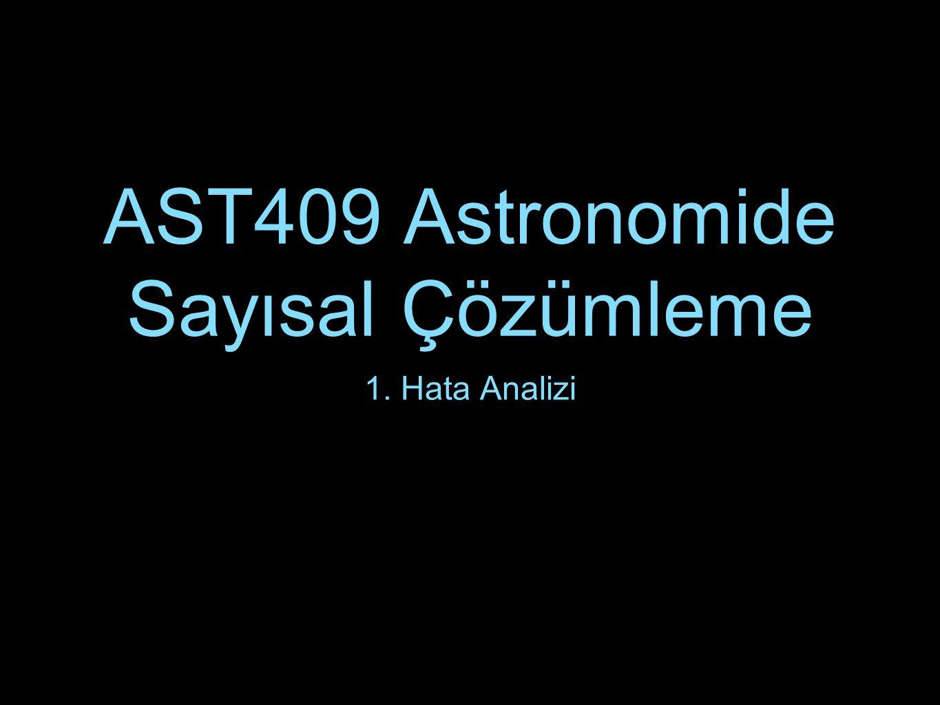 AST409 Astronomide Sayısal Çözümleme 1. Hata Analizi