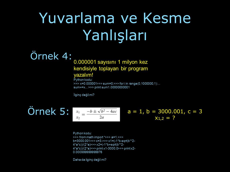 Yuvarlama ve Kesme Yanlışları Örnek 4: 0.000001 sayısını 1 milyon kez kendisiyle toplayan bir program yazalım! Python kodu: >>> x=0.000001>>> sum=0.>>