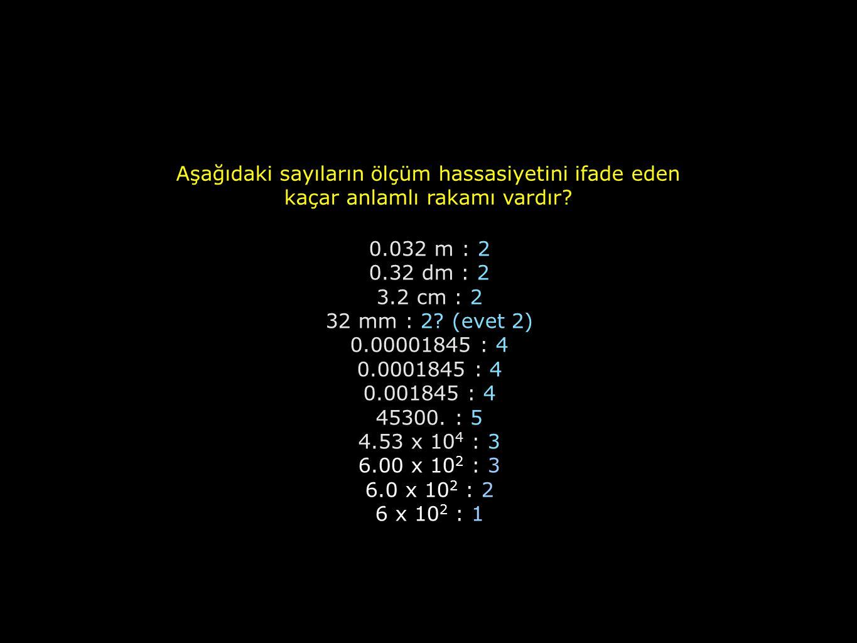 Yuvarlama Bir sayıyı n tane anlamlı rakama yuvarlamak için: -Anlamlı olmayan ilk 5 rakamının peşi sıra sıfır olmayan bir rakam geliyorsa yukarı yuvarlanır 1.2459, 3 anlamlı rakam ile ifade edilmek istenirse 1.25 -Anlamlı olmayan ilk 5 rakamının peşinden rakam gelmiyor ya da sıfır geliyorsa 5'ten önceki rakam çiftse olduğu gibi bırakılır, tekse yukarı yuvarlanır.