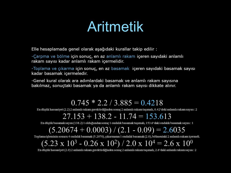 Aritmetik Elle hesaplamada genel olarak aşağıdaki kurallar takip edilir : -Çarpma ve bölme için sonuç, en az anlamlı rakam içeren sayıdaki anlamlı rak