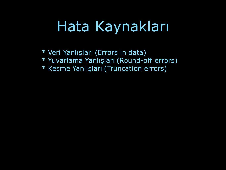 Hata Kaynakları * Veri Yanlışları (Errors in data) * Yuvarlama Yanlışları (Round-off errors) * Kesme Yanlışları (Truncation errors)