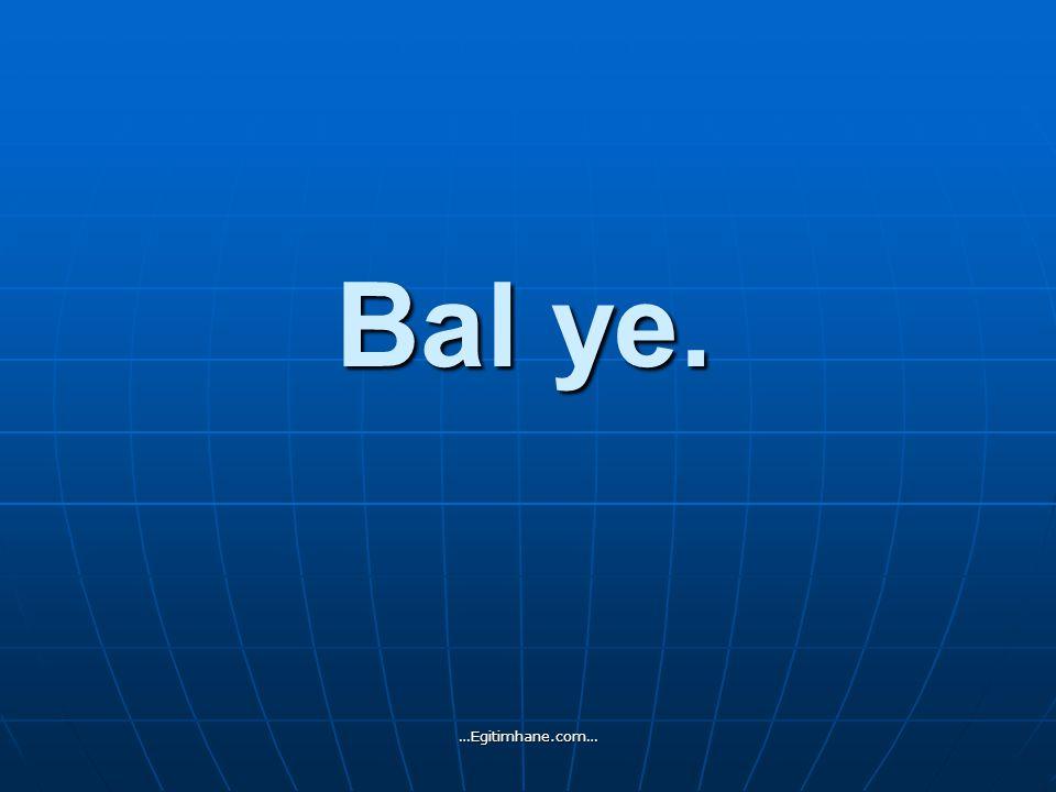 Reçel ye. …Egitimhane.com…