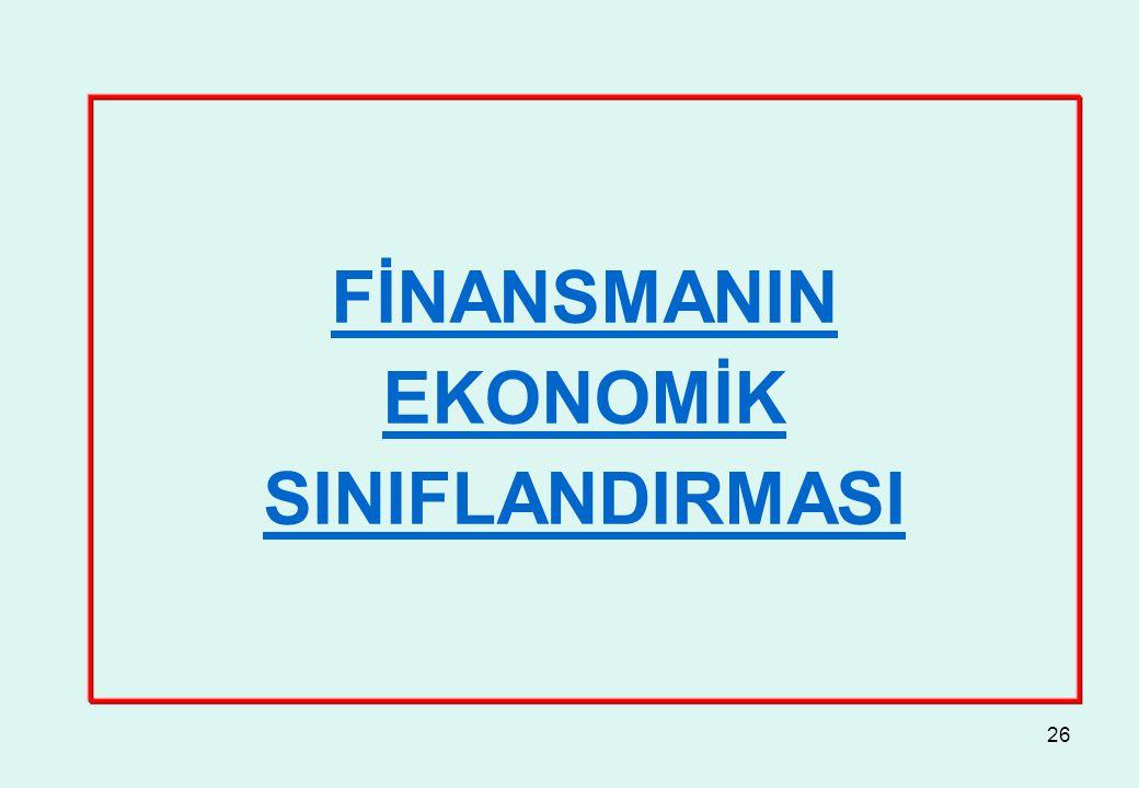 26 FİNANSMANIN EKONOMİK SINIFLANDIRMASI