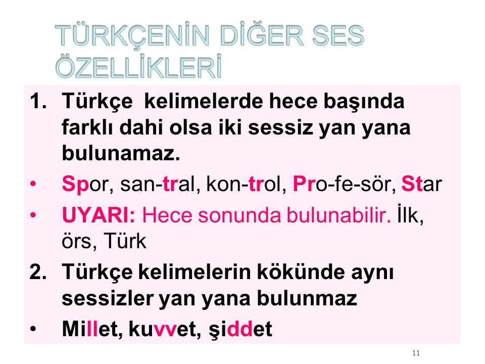 1.Türkçe kelimelerde hece başında farklı dahi olsa iki sessiz yan yana bulunamaz. Spor, san-tral, kon-trol, Pro-fe-sör, Star UYARI: Hece sonunda bulun