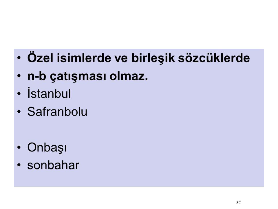 Özel isimlerde ve birleşik sözcüklerde n-b çatışması olmaz. İstanbul Safranbolu Onbaşı sonbahar 37