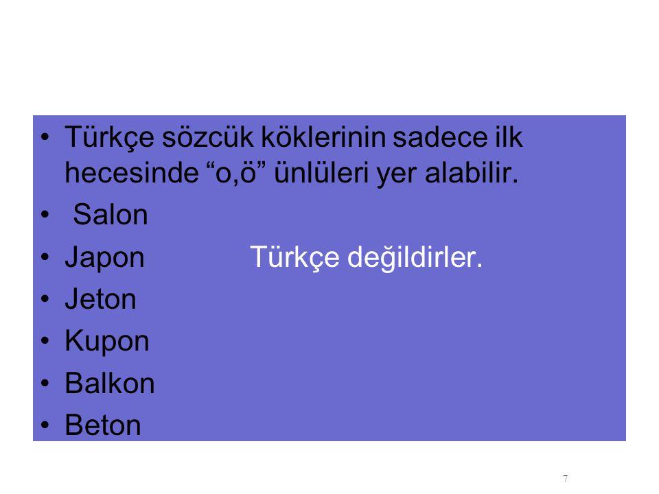 """Türkçe sözcük köklerinin sadece ilk hecesinde """"o,ö"""" ünlüleri yer alabilir. Salon Japon Türkçe değildirler. Jeton Kupon Balkon Beton 7"""