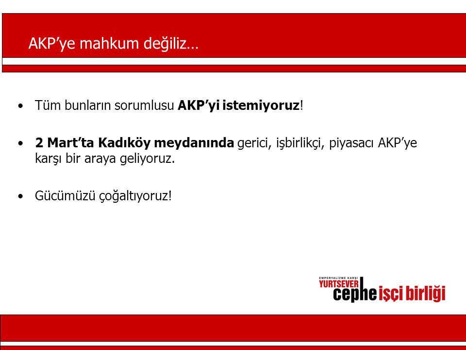 AKP'ye mahkum değiliz… Tüm bunların sorumlusu AKP'yi istemiyoruz.