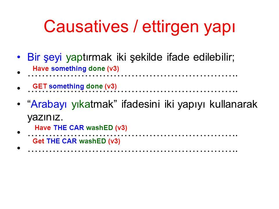 Causatives / ettirgen yapı Bir şeyi yaptırmak iki şekilde ifade edilebilir; …………………………………………………..