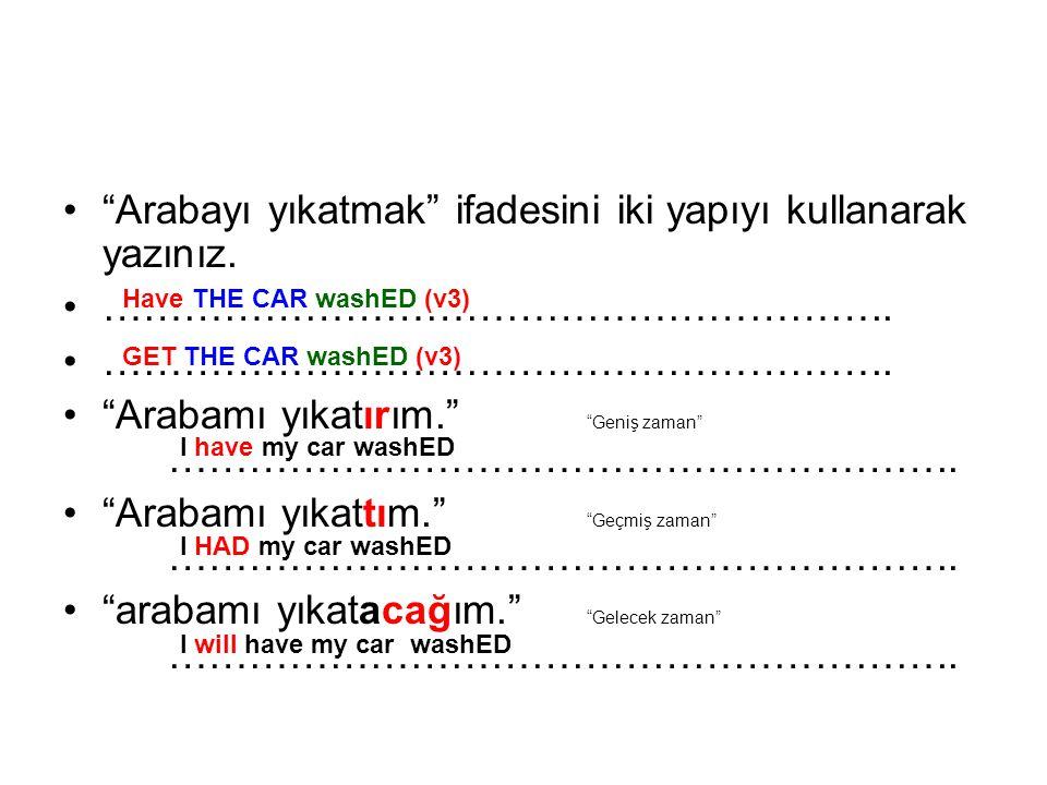Arabayı yıkatmak ifadesini iki yapıyı kullanarak yazınız.